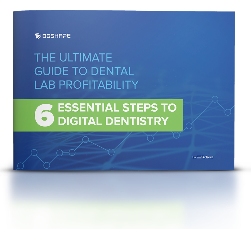 Ultimate Guide to Dental Lab Profitability DGShape by Roland